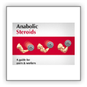 Anabolic Steroids - guide for users & drug workers