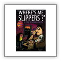 Where's me slippers?