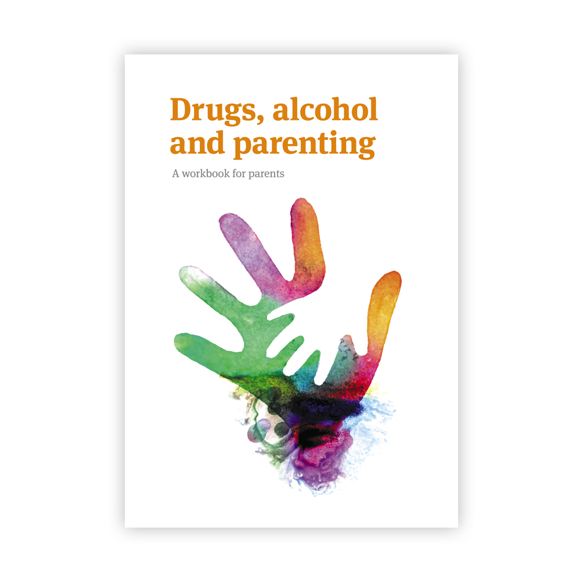 Drugs, Alcohol and Parenting - New Edition